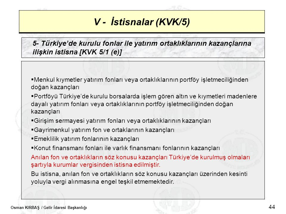 V - İstisnalar (KVK/5) 5- Türkiye'de kurulu fonlar ile yatırım ortaklıklarının kazançlarına ilişkin istisna [KVK 5/1 (e)]